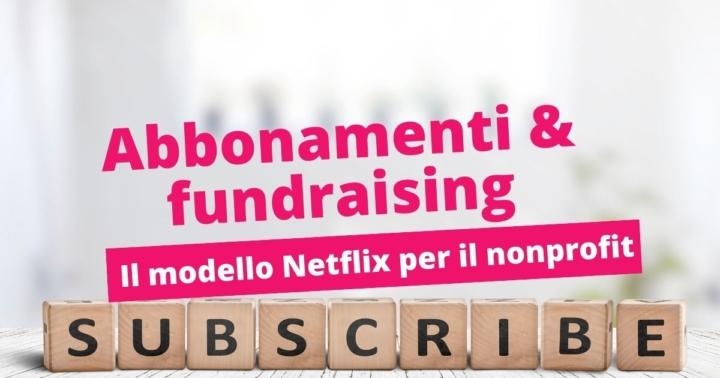 Abbonamenti E Fundraising Il Modello Netflix Per Il Nonprofit
