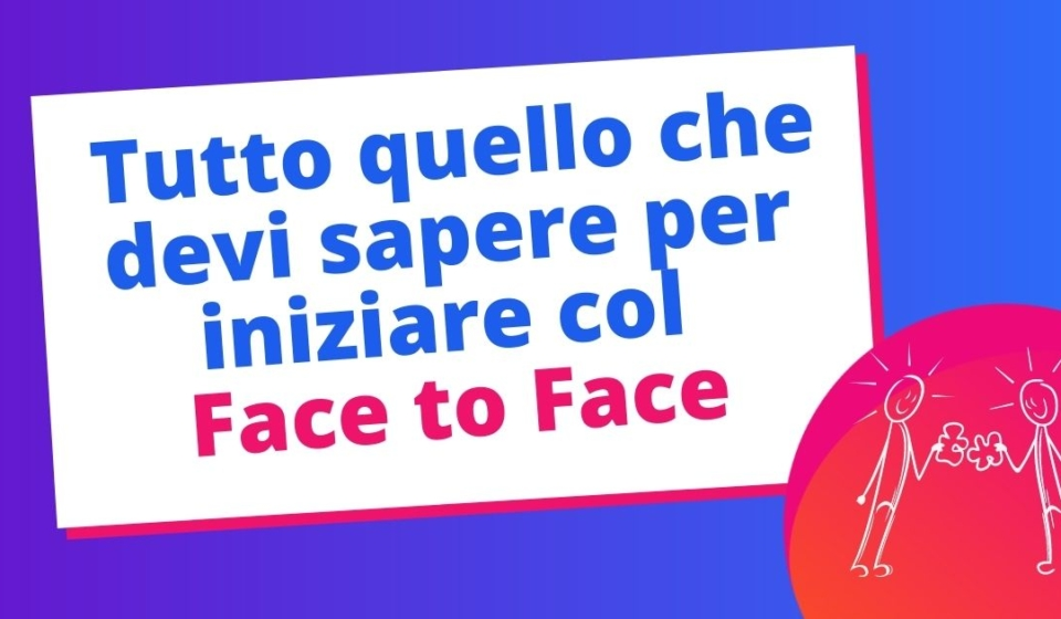 Face To Face Cos'è